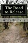 The Road to Release: A Beginners Guide to Wildlife Rehabilitation by Annette M King (Paperback / softback, 2013)