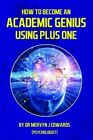 How to Become an Academic Genius Using Plus One by Dr. Mervyn J. Edwards (Paperback, 2015)