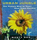 Urban Jungle: The Simple Way to Tame Your Town Garden by Montagu Don (Paperback, 2000)