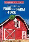 Demystifying Food from Farm to Fork by Maurice J Hladik (Hardback, 2012)