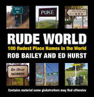 Rude World: 100 Rudest Place Names in the World by Rob Bailey, Ed Hurst (Hardback, 2006)