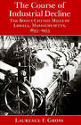 The Course of Industrial Decline: The Boott Cotton Mills of Lowell, Massachusetts, 1835-1955 by Laurence F. Gross (Paperback, 2000)