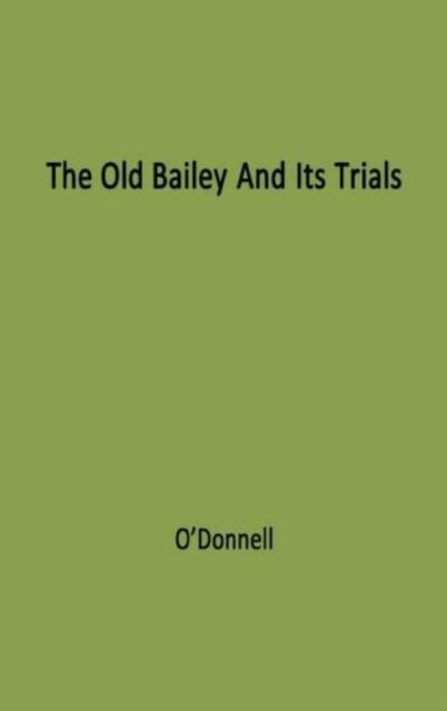 The Old Bailey And Its Trials