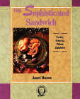 The Sophisticated Sandwich: Exotic, Eclectic, Ethnic Eatables by Janet Hazen (Paperback, 1989)