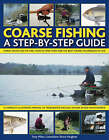 Coarse Fishing: A Step-by-Step Guide - Expert Advice on the Fish to Go for, How to Find Them and the Best Fishing Techniques to Use - a Complete Illustrated Manual of Freshwater Angling Shown Step-by-Step in Over 600 Photographs and Artworks by Tony Miles (Paperback, 2006)