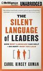 The Silent Language of Leaders: How Body Language Can Help or Hurt How You Lead by Carol Kinsey Goman (CD-Audio, 2015)