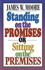 Standing on the Promises or Sitting on the Premises? by James W. Moore (Paperback, 2007)
