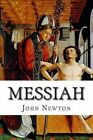 Messiah: Fifty Expository Discourses Preached in the Years 1784 and 1785 by John Newton (Paperback / softback, 2015)