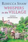 Whispers In The Village by Rebecca Shaw (Hardback, 2005)