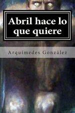Rosas Negras, Infierno Blanco: Abril Hace lo Que Quiere : Volumen I, Rosas...