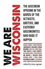 We Are Wisconsin: The Wisconsin Uprising in the Words of the Activists, Writers, and Everyday Wisconsinites Who Made It Happen by Tasora Books (Paperback / softback, 2011)