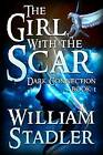 The Girl with the Scar (Dark Connection Saga Book 1) by William a Stadler (Paperback / softback, 2013)