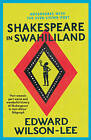 Shakespeare in Swahililand: Adventures with the Ever-Living Poet by Edward Wilson-Lee (Paperback, 2017)