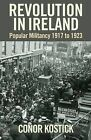 Revolution in Ireland: Popular Militancy 1917 to 1923 by Conor Kostick (Hardback, 2009)