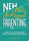 New Old-Fashioned Parenting: A Guide to Help You Find the Balance between Traditional and Modern Parenting by Liat Hughes Joshi (Paperback, 2015)