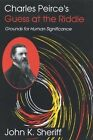 Charles Peirce's Guess at the Riddle: Grounds for Human Significance by John K. Sheriff (Hardback, 1994)