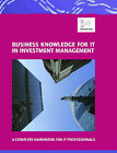 Business Knowledge for IT in Investment Management: The Complete Handbook for IT Professionals by Essvale Corporation Limited (Paperback, 2007)