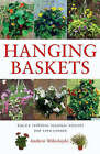 Hanging Baskets: Create Stunning Seasonal Displays for Your Garden by Andrew Mikolajski (Hardback, 2002)