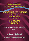 Unmasking 100 Liberal Myths, Media Bias, and the U.S. Moral Decay!: Independents, Can You Handle the Truth?  Every American Should Read!  A Twelve Year Investigation!! by John C. Hyland (Hardback, 2008)