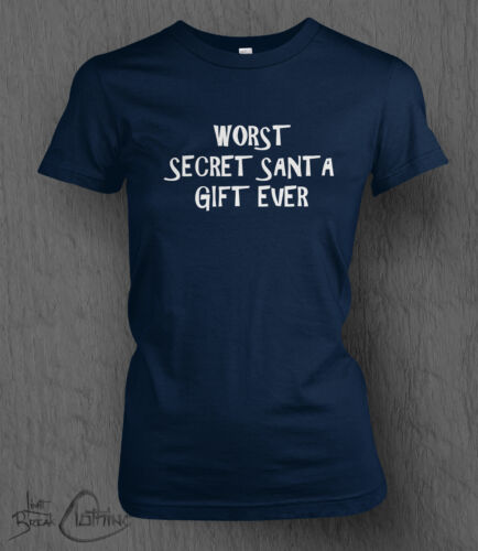 Worst Secret Santa Gift Ever T-shirt LADY FIT Funny Novelty Christmas Top