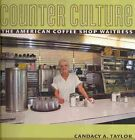 Counter Culture: The American Coffee Shop Waitress by Candacy A. Taylor (Paperback, 2009)