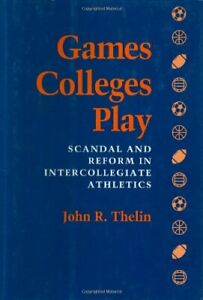 Games-Colleges-Play-Scandal-and-Reform-in-Intercollegiate-Athletics-Hardcover