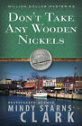 Don't Take Any Wooden Nickels by Mindy Starns Clark (Paperback, 2011)
