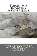 Toponimia Indígena Margariteña by Rosauro Rosa Acosta (2012, Paperback)