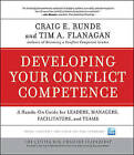 Developing Your Conflict Competence: A Hands-on Guide for Leaders, Managers, Facilitators, and Teams by Craig E. Runde, Tim A. Flanagan (Hardback, 2010)