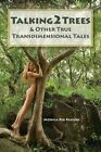 Talking2trees: & Other True Transdimensional Tales by Monica Rix Paxson (Paperback / softback, 2014)
