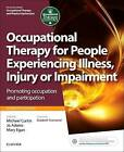 Occupational Therapy for People Experiencing Illness, Injury or Impairment [Previously Entitled Occupational Therapy and Physical Dysfunction]: Promoting Occupation and Participation by Elsevier Health Sciences (Paperback, 2017)