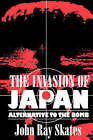 The Invasion of Japan: Alternative to the Bomb by John Ray Skates (Paperback, 2000)