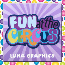 FUN AT THE CIRCUS TITLE Paper Piecing card making & scrapbooking NOT FOR RESALE