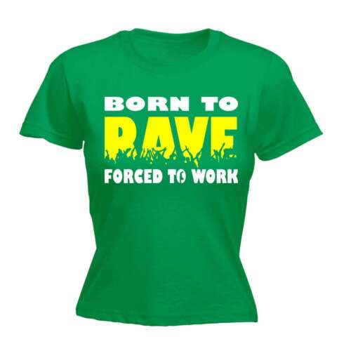 Womens Tee Born To Rave Party Disco Retro Birthday Novelty tshirt T-SHIRT