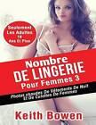 Nombre de Lingerie Pour Femmes 3: Photoschaudes de Vetements de Nuit Et de Culottes de Femmes by Keith Bowen (Paperback / softback, 2015)