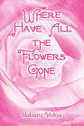 Where Have All the Flowers Gone by Malaysia Walton (Paperback / softback, 2009)