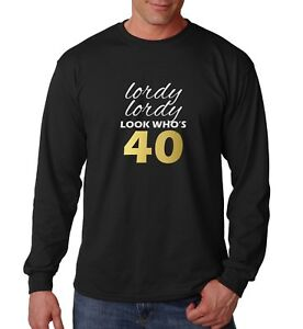 Long-Sleeve-Lordy-Lordy-Look-Who-039-s-40-Shirt-40th-Forty-Birthday-T-Shirt-Gift