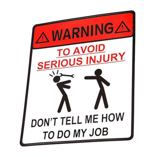 Warning To Avoid Serious Injury Dont Tell Me How To Do My Job Car Sticker w//