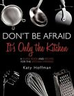 Don T Be Afraid It S Only The Kitchen 9781452090566 Paperback