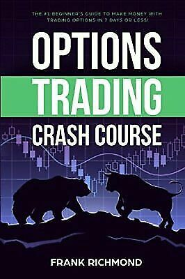 Options Trading Crash Course: the #1 Beginner's Guide to Make Money with  Trading Options in 7 Days or Less! by Frank Richmond (2018, Paperback) for