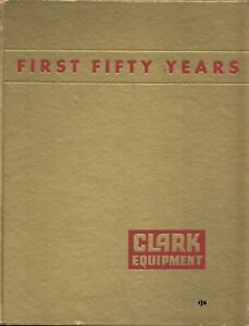 First-Fifty-Years-Clark-Equipment-Story-American-Manufacturing-Enterprise-1953