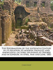 The Reformation of the Sixteenth Century in Its Relation to Modern Thought and Knowledge; Lectures Delivered at Oxford and in London, in April, May and June, 1883 by Charles Beard (Paperback / softback, 2010)