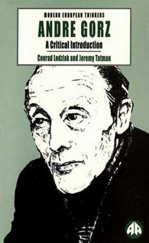 Andre Gorz: A Critical Introduction (Modern European Thinkers), Lodziak, Conrad,