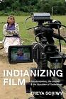 Indianizing Film: Decolonization, the Andes, and the Question of Technology by Rutgers University Press (Paperback, 2009)