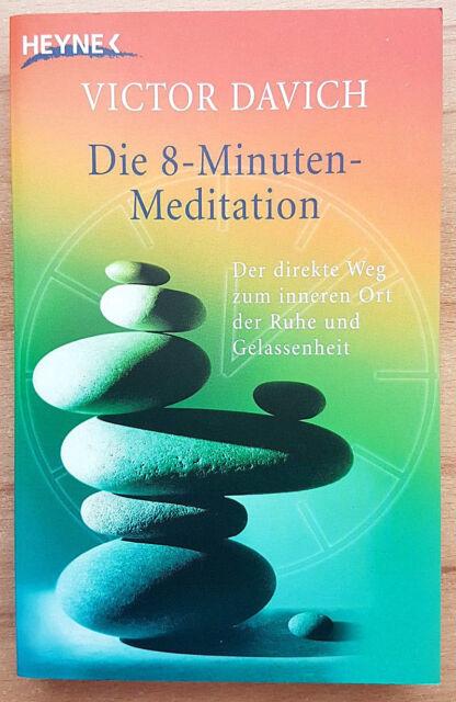 Die 8-Minuten-Meditation - Der direkte Weg zum inneren Ort der Ruhe und Gelassen