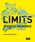 Limits: Space as Resource by Vanessa Miriam Carlow (Paperback, 2016)