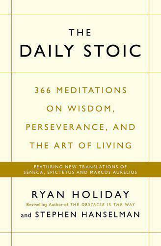 The Daily Stoic: 366 Meditations Sur Idea, Perseverance, Et The Art Of Vie
