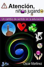 Atención, niños Jugando : Un Cambio de Sentido en la Educación by Óscar...