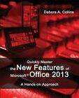 Quickly Master the New Features of Microsoft Office 2013: A Hands-On Approach by Debora A Collins (Paperback / softback, 2012)