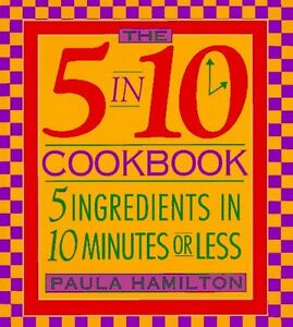 The-5-in-10-Cookbook-5-Ingredients-in-10-Minutes-or-Less-Paula-Hamilton-by-Paula
